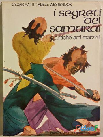 I segreti dei samurai. Le antiche arti marziali Oscar Ratti, Adele Westbrook Ed.Meditarrenee 1977