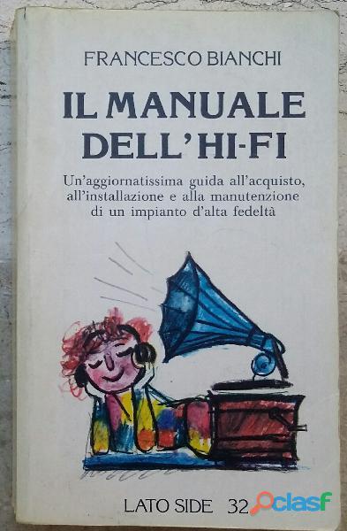 Il manuale dell'hi fi di francesco bianchi ed:lato side roma, maggio 1980 ottimo