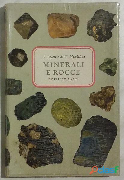 Minerali e rocce di A.Peyrot e M.G.Maddalena editrice Saie, Torino 1971 perfetto