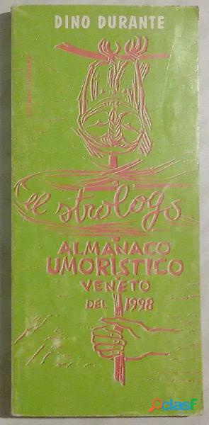 EL STROLOGO. Almanacco Umoristico Veneto del 1998 di Dino Durante; Editrice Flaviana, 1998 perfetto