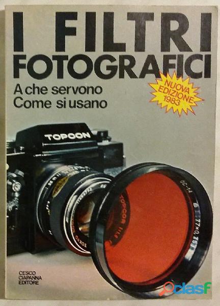I filtri fotografici: a che servono come si usano ed.cesco ciapanna, roma, 1983 come nuovo