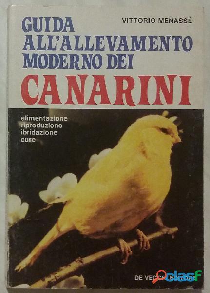 Guida all'allevamento moderno dei canarini di vittorio menasse'; editore: de vecchi, 1983 ottimo