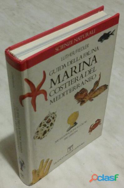 Guida della fauna marina costiera del mediterraneo luther w. e f. kurt ed.franco muzzio,1988 nuovo