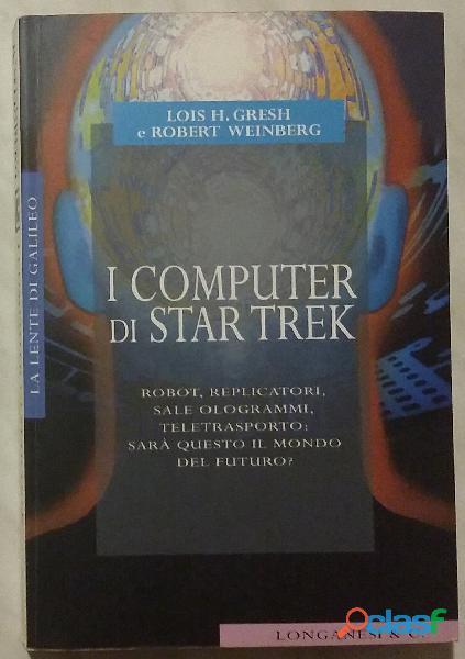 I Computer di Star Trek di Lois H.Gresh e Robert Weinberg; Editore: Longanesi & C. 2001 come nuovo