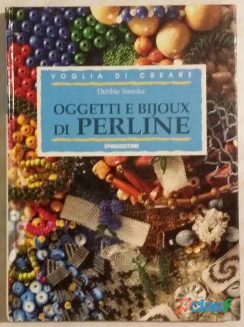 Oggetti e Bijoux di perline di Siniska Debbie; 2°Ed.De Agostini, 1998 nuovo