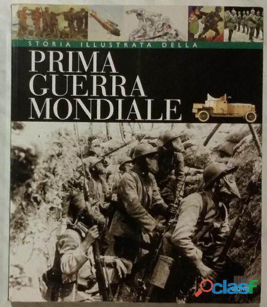 Storia illustrata della prima guerra mondiale A. Astorri, Patrizia Salvadori 1°Ed:Giunti, 1999 nuovo