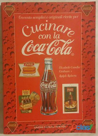 Trecento semplici e originali ricette per cucinare con la Coca Cola Elizabeth Graham/Ralph Roberts