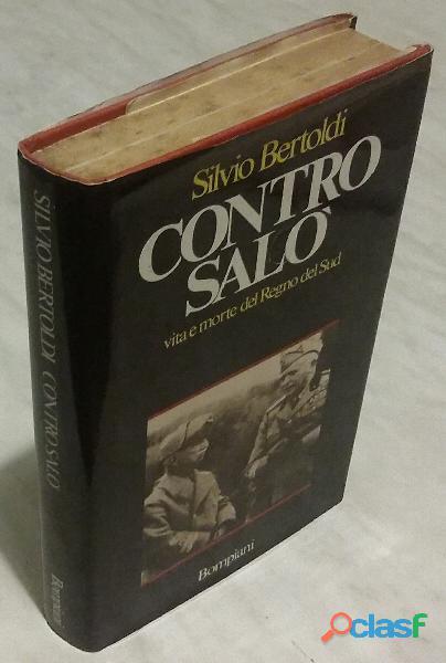 CONTRO SALO' Vita e morte del Regno del Sud di Bertoldi Silvio Ed: Bompiani, 1984 ottimo