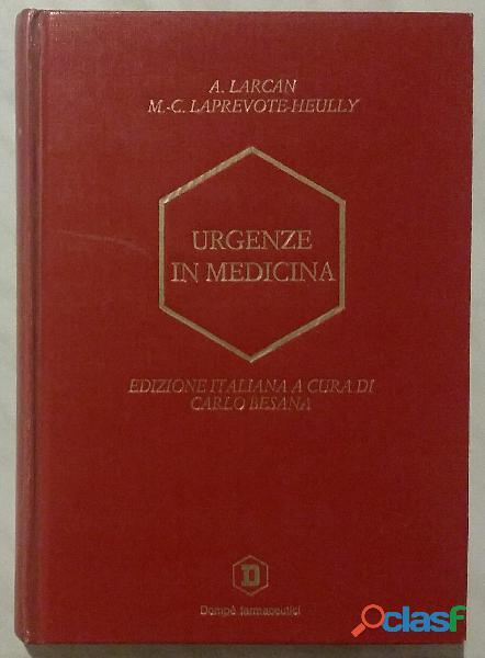 Urgenze in medicina di A.Larcan e M.C. Laprevote Heully; Edizione: Dompè, Aprile 1990 nuovo