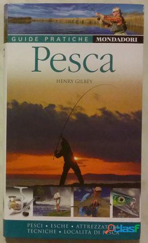 Pesca. Pesci, esche, attrezzature tecniche, località di pesca Henry Gilbey 1°Ed.Mondadori, 2009 nuov