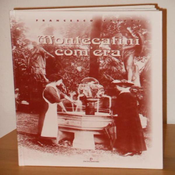 Montecatini com'era, pacini editore pisa, novembre 1996.