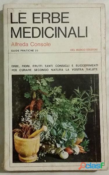 Le erbe medicinali, alfreda console, del bosco edizioni, 1974 ottimo
