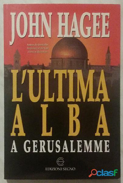 L'ultima alba a gerusalemme di john hagee; edizioni segno, 2000 nuovo