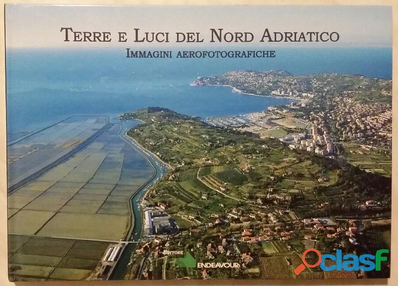 Terre e luci del nord adriatico. immagini aerofotografiche arturo colamussi, franco panizon, 2010