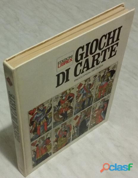 Giochi di carte. enciclopedia dei giochi; editore: librex, 1969 perfetto