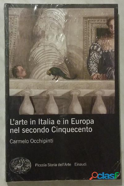 L'arte in italia e in europa nel secondo cinquecento di carmelo occhipinti; editore: einaudi, 2012