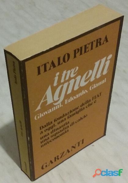 I tre Agnelli. Giovanni, Edoardo, Gianni di Italo Pietra; 1°Ed: Garzanti, marzo, 1985 come nuovo