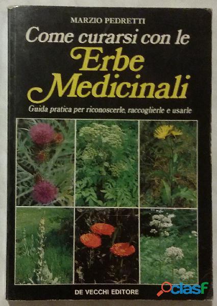 Come curarsi con le erbe medicinali di marzio pedretti ed.de vecchi 1987 ottimo