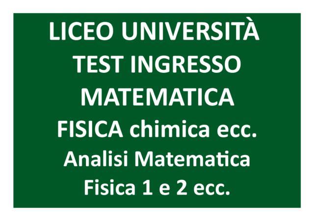 Ripetizioni di fisica matematica chimica ecc. test ingresso