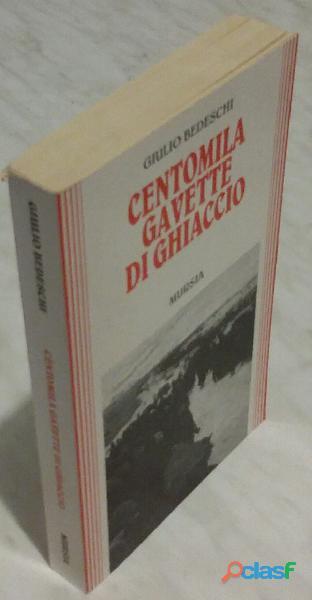 Centomila gavette di ghiaccio di Giulio Bedeschi; 1°Ed.Mursia, 1994 nuovo