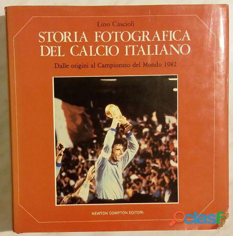 Storia fotografica del calcio italiano   dalle origini al campionato del mondo 1982 di lino cascioli