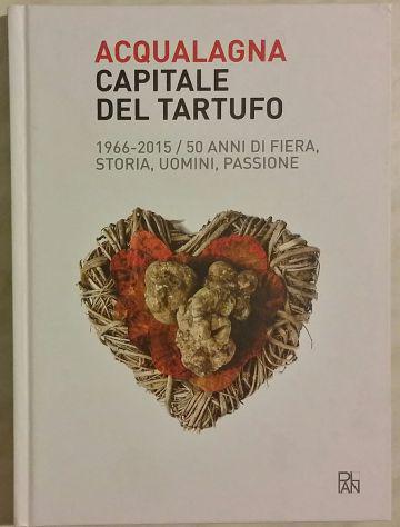 Acqualagna capitale del tartufo 1966-2015 - 50 anni di