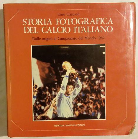 Storia fotografica del calcio italiano ed.newton compton