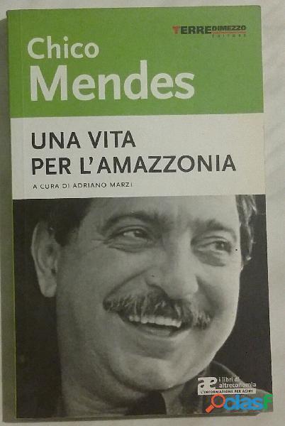 Una vita per l'Amazzonia di Chico Mendes; Editore: Terre di Mezzo, 2002 nuovo