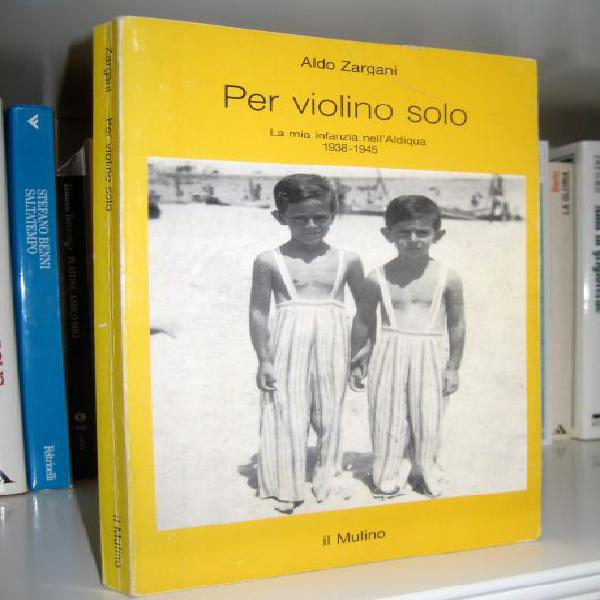 Per violino solo - la mia infanzia nell 'aldiqua - 1938 -