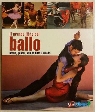 Il grande libro del ballo. storia, generi, stili da tutto il mondo 1°ed. giunti, ottobre 2008 nuovo