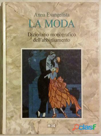 La moda. dizionario monografico dell'abbigliamento di anna evangelista ed: meb padova, 1986 nuovo