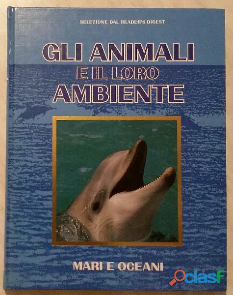 Gli animali e il loro ambiente mari e oceani; editore: selezione dal readers's digest, 1992 nuovo
