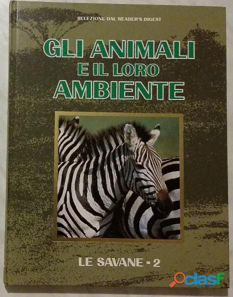 Gli animali e il loro ambiente.le savane  2; editore: selezione dal readers's digest, 1995 nuovo