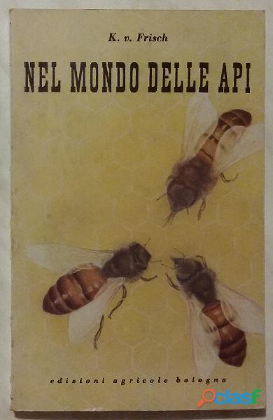 Nel mondo delle api di karl von frisch edizioni agricole bologna, 1951 perfetto