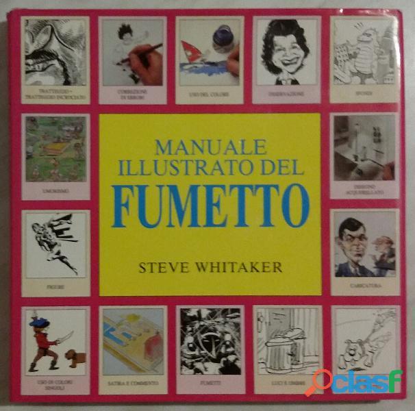 Manuale illustrato del fumetto di steve whitaker; edizione tecniche nuove, 1996 come nuovo