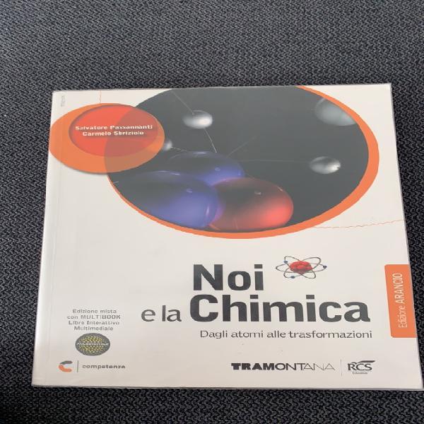 Noi e la chimica / edizione arancio dagli atomi alle