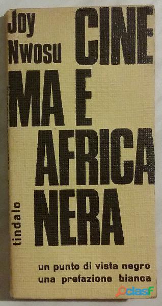 Cinema e Africa nera. Un punto di vista negro di Joy Nwosu; Ed.Tindalo, 1968 perfetto