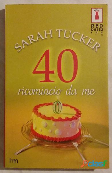 40 ricomincio da me di sarah tucker; 1°edizione: harlequin mondadori, 2006 nuovo