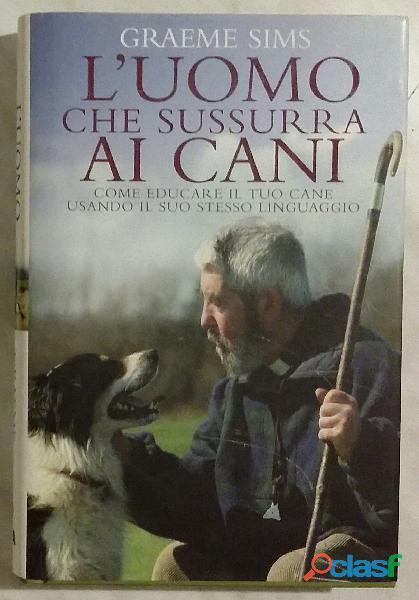 L'uomo che sussurra ai cani di graeme sims editore: de agostini, 2008 nuovo