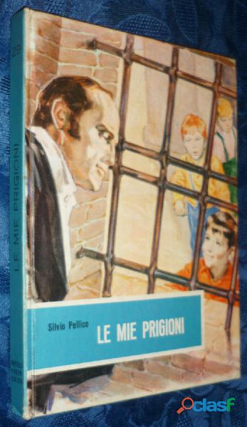 Le mie prigioni di Silvio Pellico; Ed.Fratelli Fabbri, 1958 perfetto