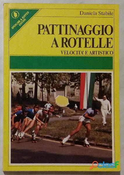 Pattinaggio a rotelle di Daniela Stabile; Editore: Sperling & Kupfer, 1983 nuovo