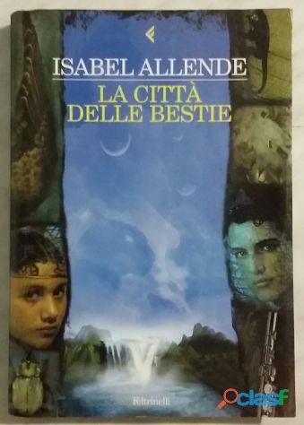 La città delle bestie di isabel allende; ed.feltrinelli, 2002 nuovo
