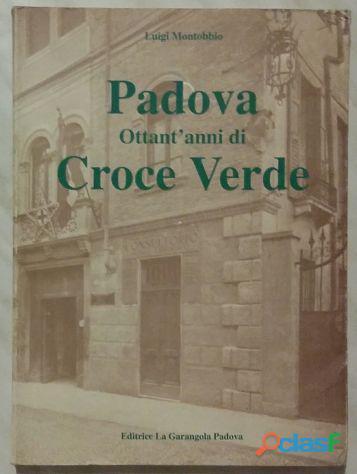 Padova. ottant'anni di croce verde di luigi montobbio 1°ed.la garangola, 1993 nuovo
