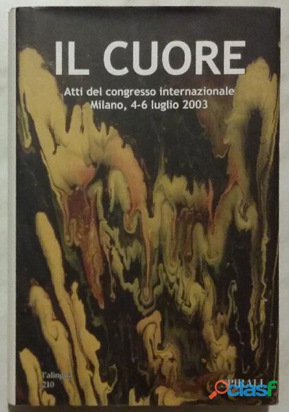 Il cuore. atti del congresso internazionale, milano 4 luglio 6 luglio 2003 nuovo