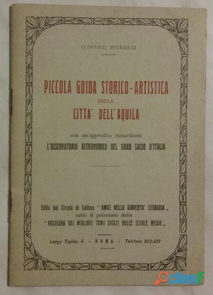 Piccola guida storico artistica della città dell'aquila ludovico puglielli ed.circolo cultura, 1950