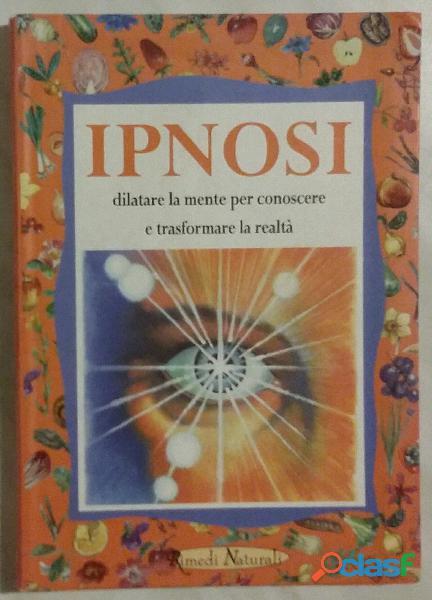 Ipnosi. dilatare la mente per conoscere e trasformare la realtà gilberto gamberini 1°ed:giunti 2002