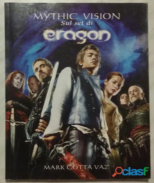 Mythic vision. Sul set di Eragon di Mark Cotta Vaz 1°Ed.Fabbri settembre, 2006 nuovo