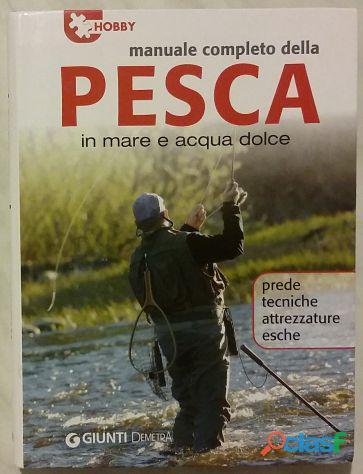 Manuale completo della pesca in mare e acqua dolce.Prede, tecniche, attrezzature, 1°Ed.Giunti, 2006