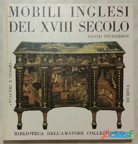 MOBILI INGLESI DEL XVIII SECOLO di David Nickerson Ed:Mursia & C.1964 come nuovo