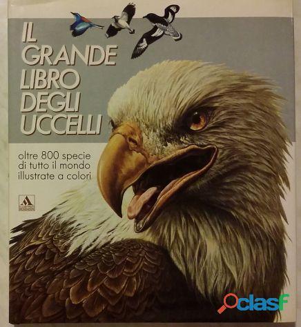 Il grande libro degli uccelli. oltre 800 specie di tutto il mondo illustrate a colori 1°ed.mondadori